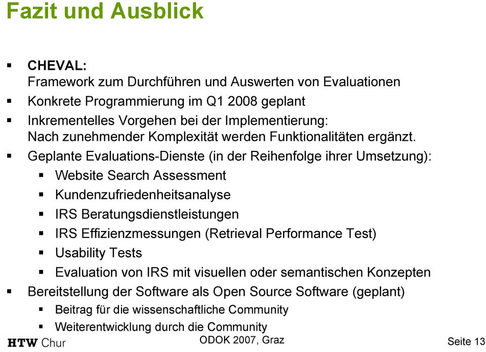 Geplante Evaluations-Dienste (in der Reihenfolge ihrer Umsetzung): Website Search Assessment Kundenzufriedenheitsanalyse IRS Beratungsdienstleistungen IRS