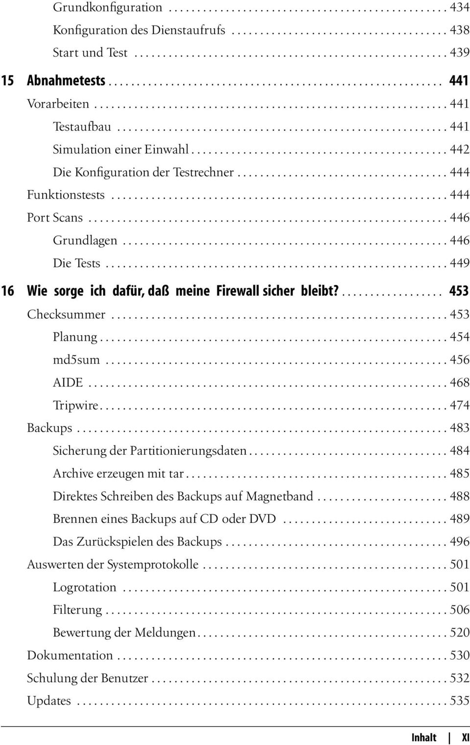 ............................................ 442 Die Konfiguration der Testrechner..................................... 444 Funktionstests........................................................... 444 Port Scans.