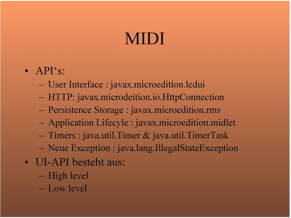 microedition.rms Application Lifecyle : javax.microedition.midlet Timers : java.