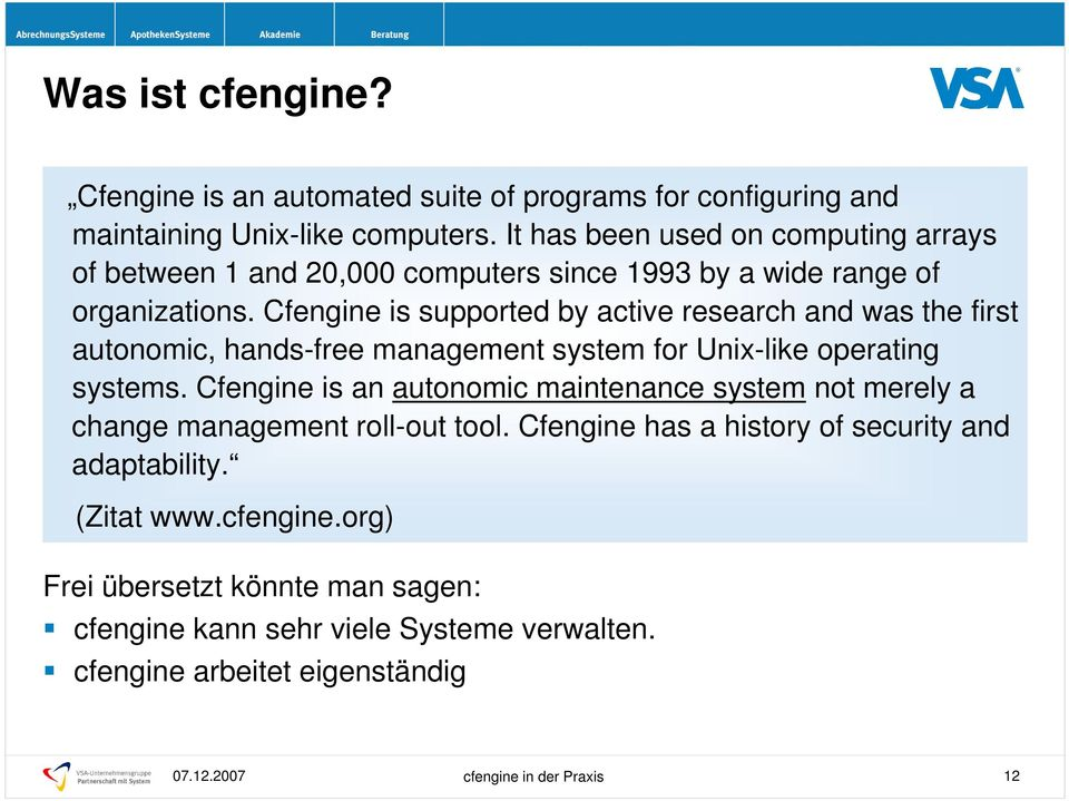 Cfengine is supported by active research and was the first autonomic, hands-free management system for Unix-like operating systems.