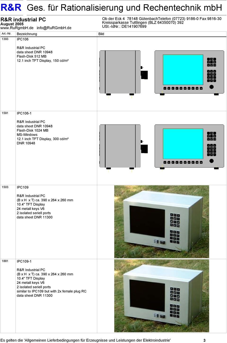 1 inch TFT Display, 300 cd/m² DNR 10948 1503 IPC109 (B x H x T) ca. 390 x 264 x 260 mm 10.