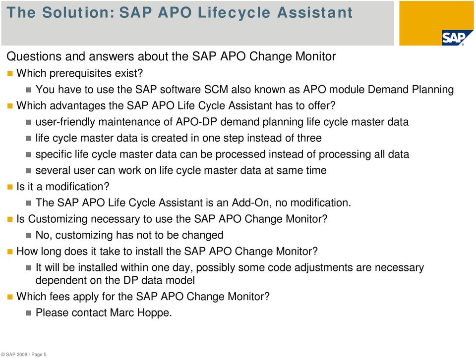 user-friendly maintenance of APO-DP demand planning life cycle master data life cycle master data is created in one step instead of three specific life cycle master data can be processed instead of