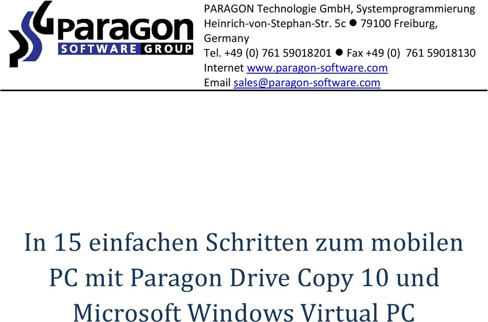 +49 (0) 761 59018201 Fax +49 (0) 761 59018130 Internet www.paragon-software.
