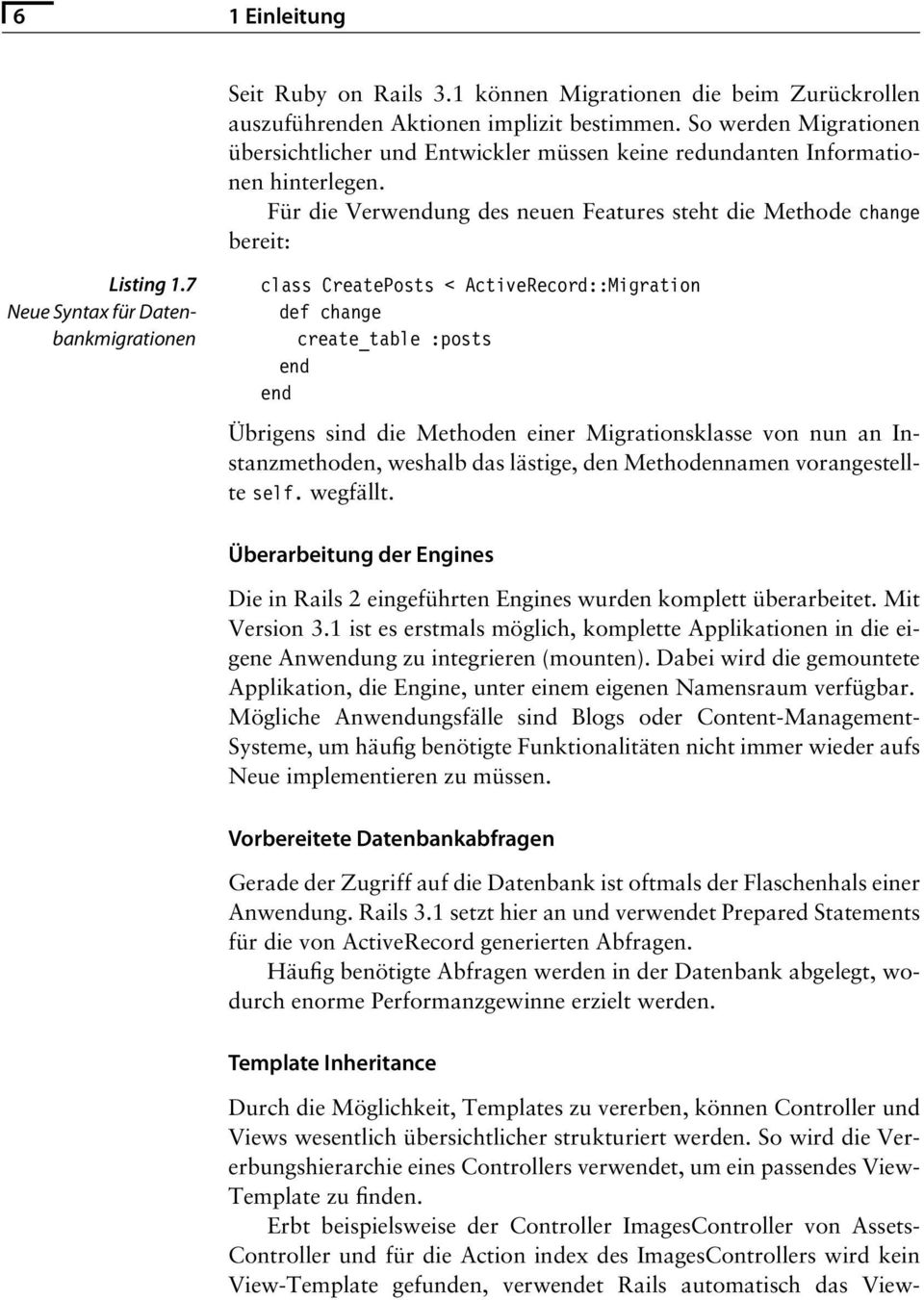 7 Neue Syntax für Datenbankmigrationen class CreatePosts < ActiveRecord::Migration def change create_table :posts end end Übrigens sind die Methoden einer Migrationsklasse von nun an Instanzmethoden,