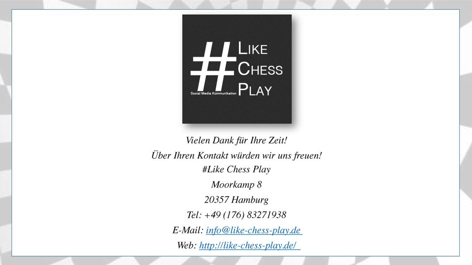 #Like Chess Play Moorkamp 8 20357 Hamburg Tel: