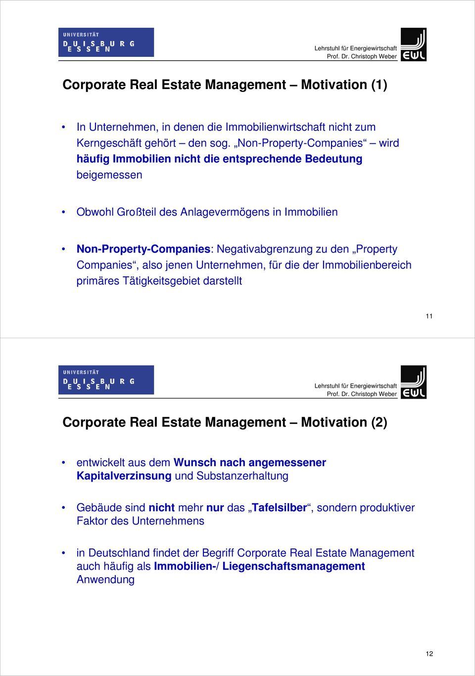 Property Companies, also jenen Unternehmen, für die der Immobilienbereich primäres Tätigkeitsgebiet darstellt 11 Corporate Real Estate Management Motivation (2) entwickelt aus dem Wunsch nach