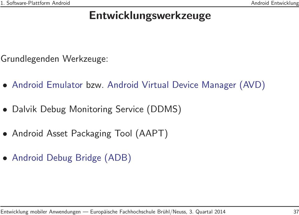 Android Virtual Device Manager (AVD) Dalvik Debug Monitoring Service (DDMS) Android