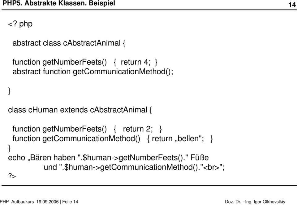 getcommunicationmethod(); class chuman extends cabstractanimal function getnumberfeets() return 2;