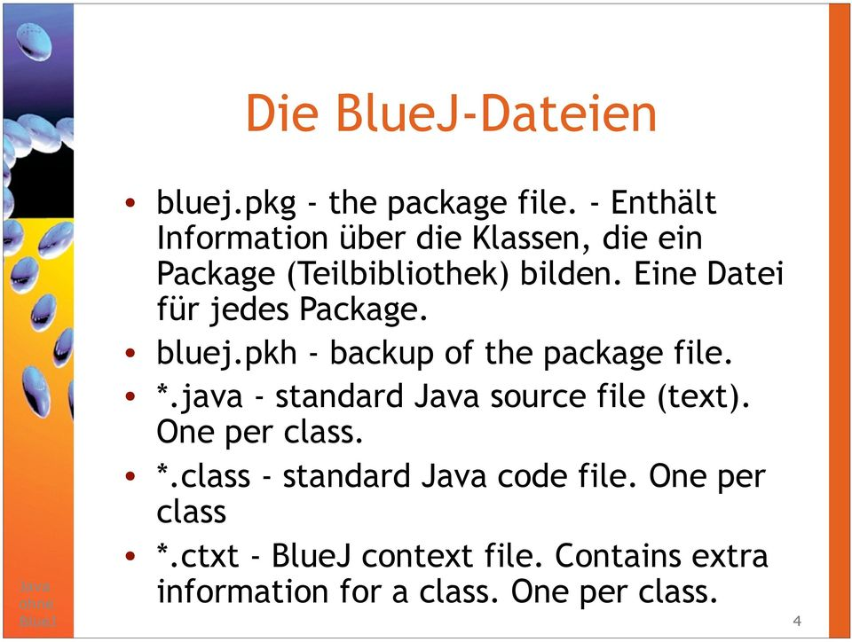 Eine Datei für jedes Package. bluej.pkh - backup of the package file. *.