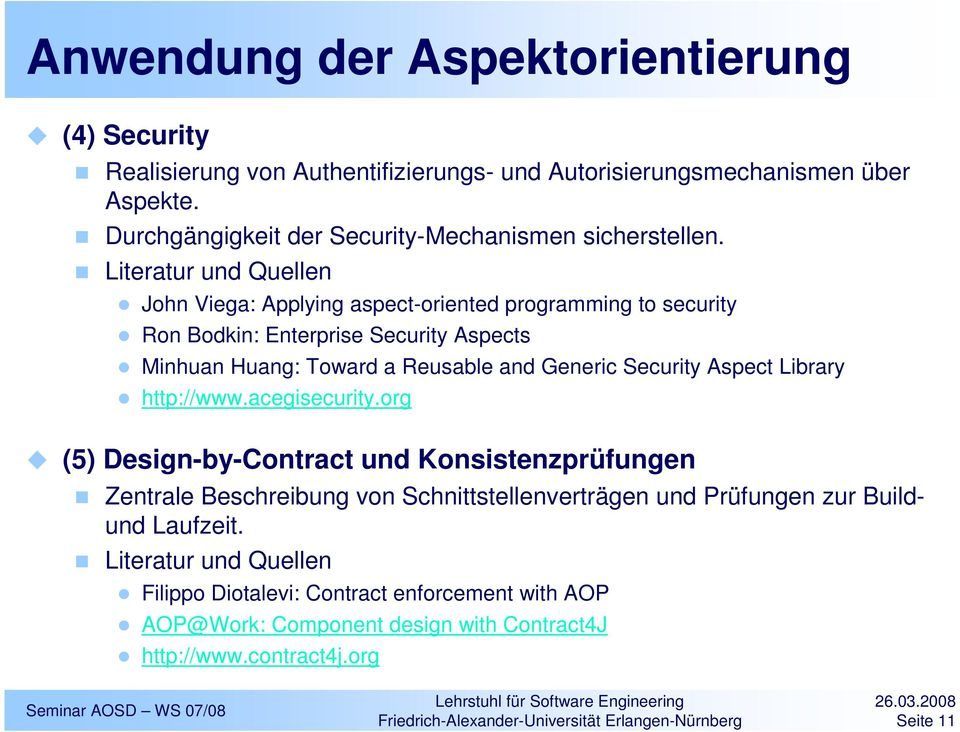 Literatur und Quellen John Viega: Applying aspect-oriented programming to security Ron Bodkin: Enterprise Security Aspects Minhuan Huang: Toward a Reusable and Generic