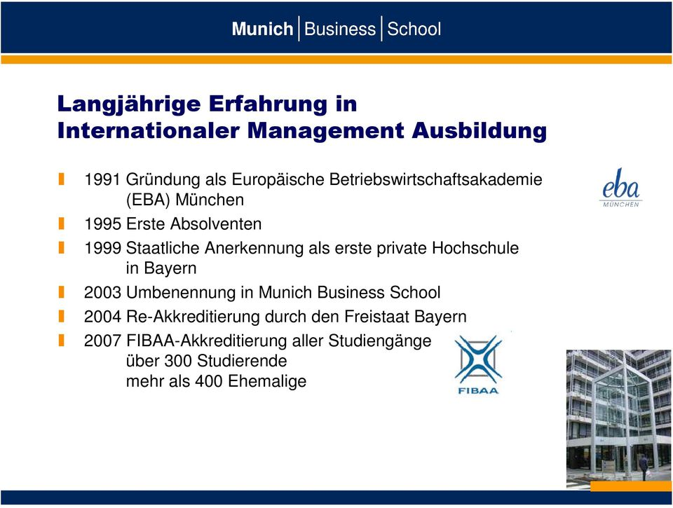 erste private Hochschule in Bayern 2003 Umbenennung in Munich Business School 2004 Re-Akkreditierung