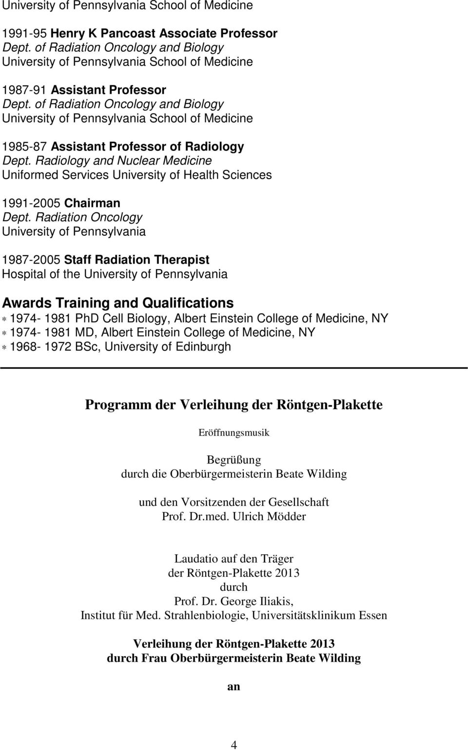 Radiation Oncology University of Pennsylvania 1987-2005 Staff Radiation Therapist Hospital of the University of Pennsylvania Awards Training and Qualifications 1974-1981 PhD Cell Biology, Albert