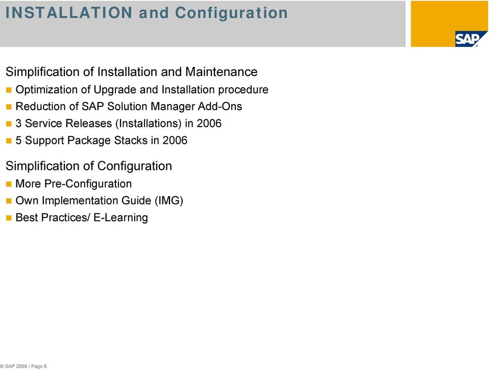 Releases (Installations) in 2006 5 Support Package Stacks in 2006 Simplification of