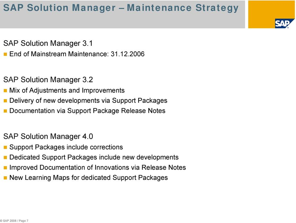 2 Mix of Adjustments and Improvements Delivery of new developments via Support Packages Documentation via Support Package