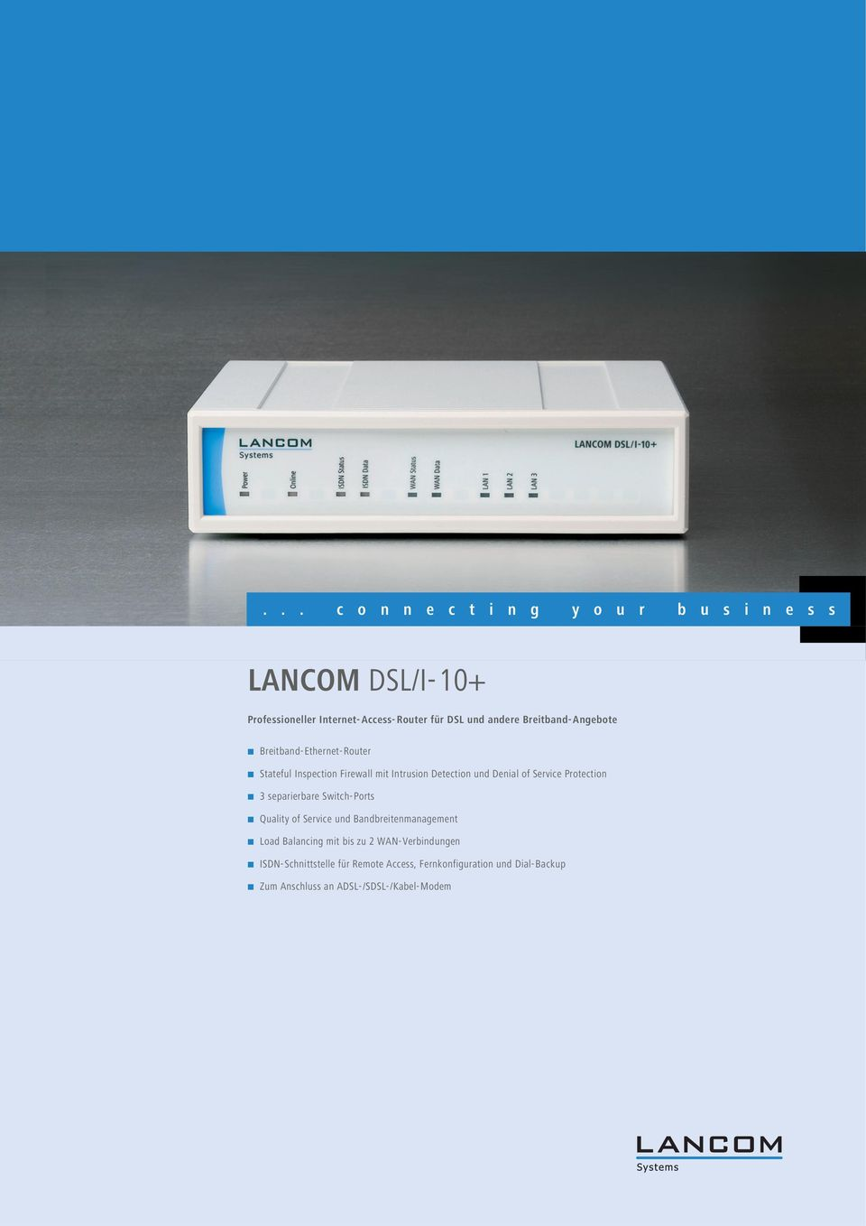Service Protection 3 separierbare Switch-Ports Quality of Service und Bandbreitenmanagement Load Balancing mit bis zu 2