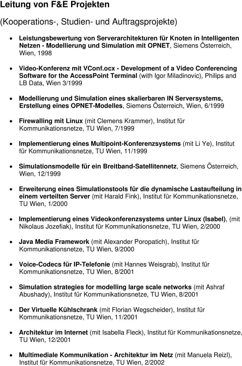 ocx - Development of a Video Conferencing Software for the AccessPoint Terminal (with Igor Miladinovic), Philips and LB Data, Wien 3/1999 Modellierung und Simulation eines skalierbaren IN