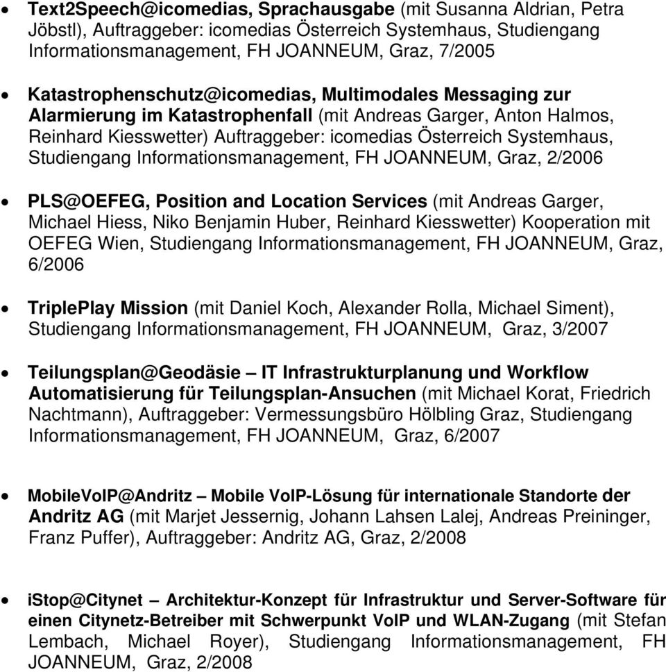 Studiengang Informationsmanagement, FH JOANNEUM, Graz, 2/2006 PLS@OEFEG, Position and Location Services (mit Andreas Garger, Michael Hiess, Niko Benjamin Huber, Reinhard Kiesswetter) Kooperation mit