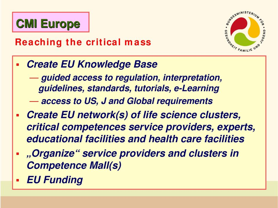 Create EU network(s) of life science clusters, critical competences service providers, experts,
