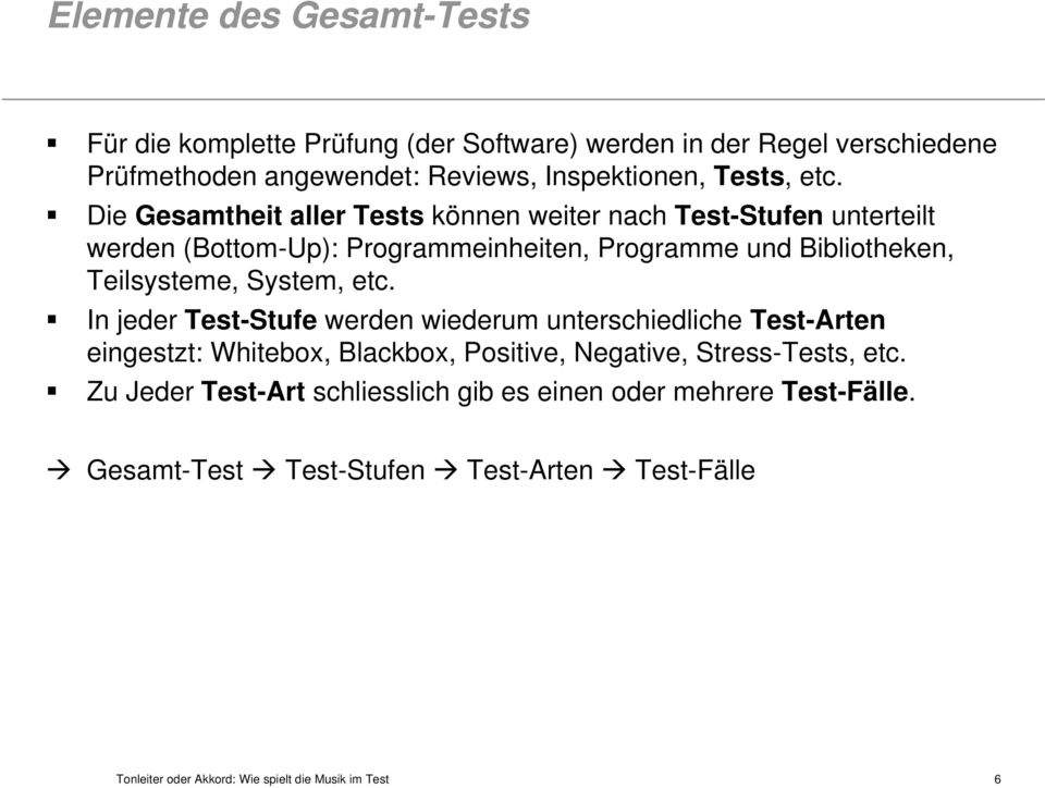 etc. I jeder Test-Stufe werde wiederum uterschiedliche Test-Arte eigestzt: Whitebox, Blackbox, Positive, Negative, Stress-Tests, etc.