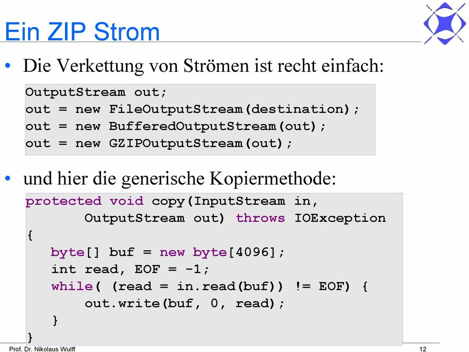 die generische Kopiermethode: protected void copy(inputstream in, OutputStream out) throws IOException { byte[]