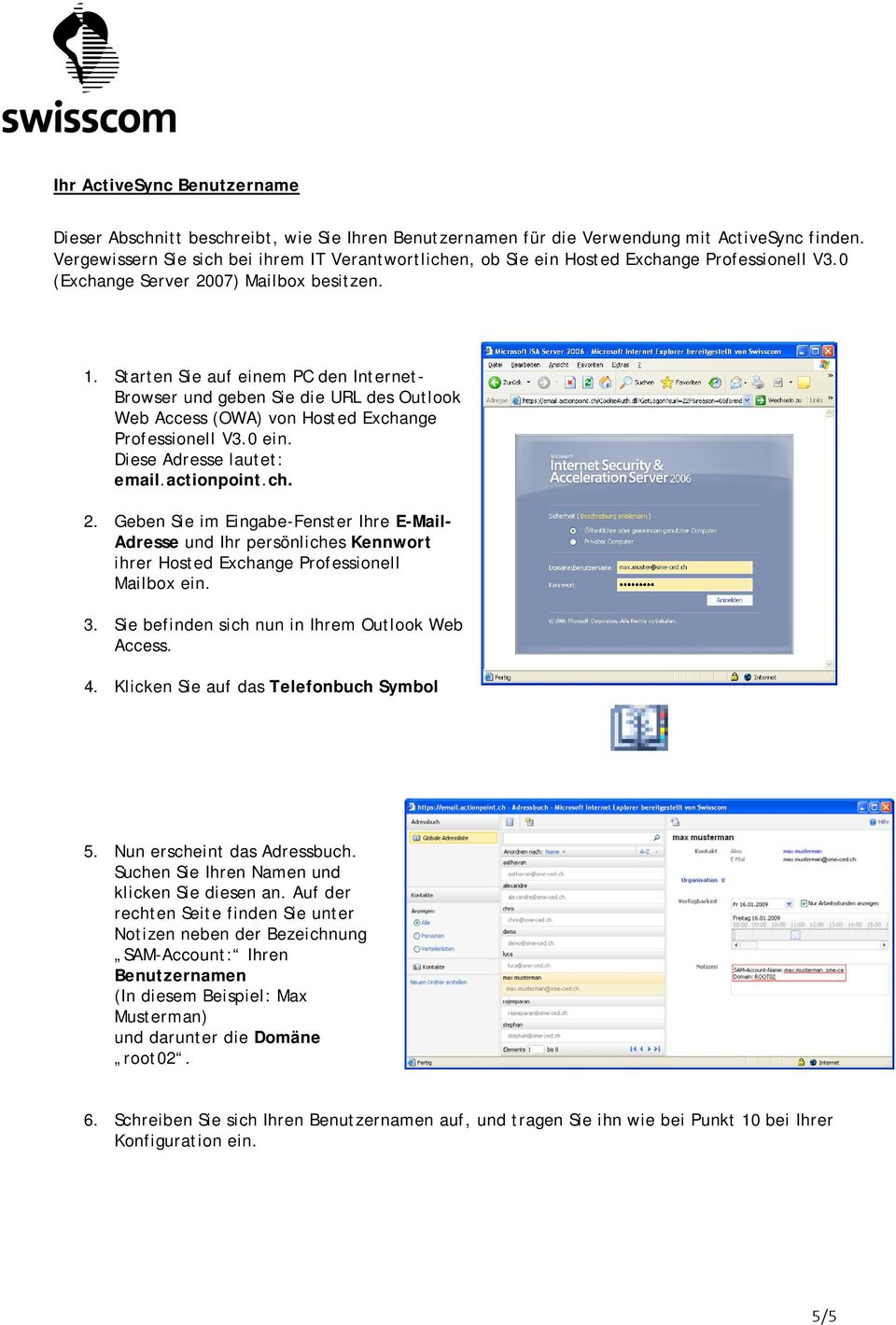 Starten Sie auf einem PC den Internet- Browser und geben Sie die URL des Outlook Web Access (OWA) von Hosted Exchange Professionell V3.0 ein. Diese Adresse lautet: email.actionpoint.ch. 2.