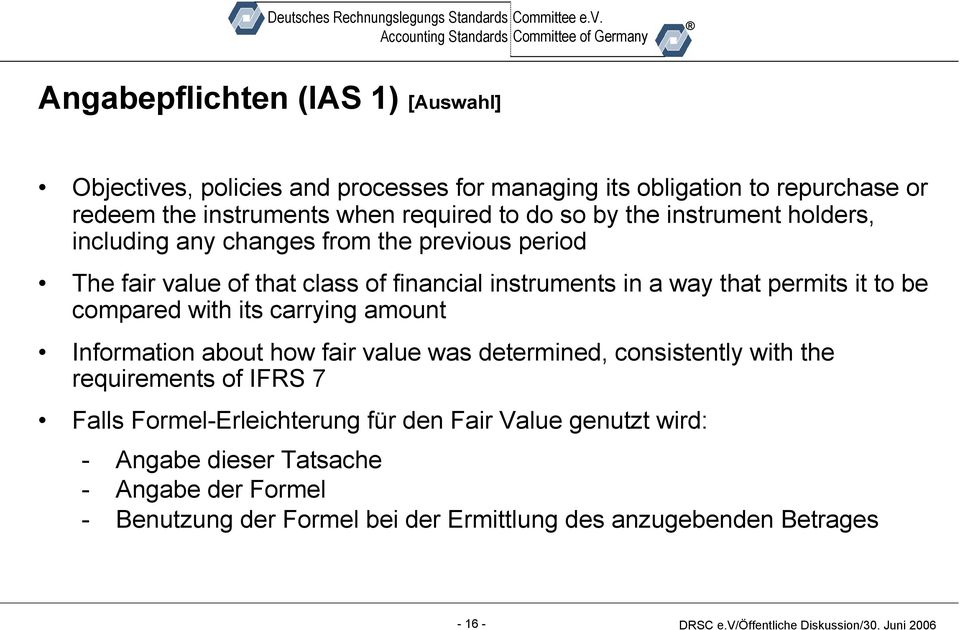 it to be compared with its carrying amount Information about how fair value was determined, consistently with the requirements of IFRS 7 Falls