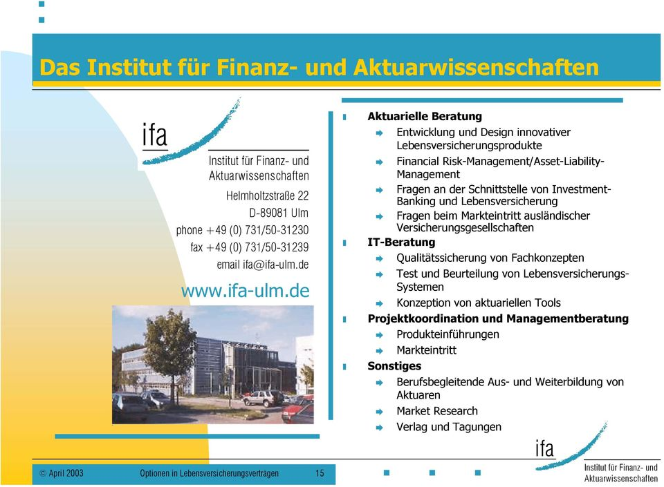 de April 2003 Optionen in Lebensversicherungsverträgen 15 Aktuarielle Beratung Entwicklung und Design innovativer Lebensversicherungsprodukte Financial Risk-Management/Asset-Liability-