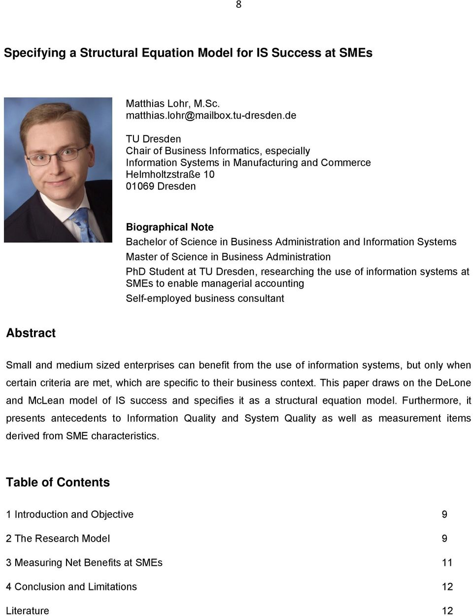 Administration and Information Systems Master of Science in Business Administration PhD Student at TU Dresden, researching the use of information systems at SMEs to enable managerial accounting