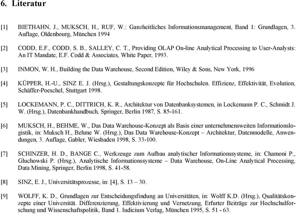 , Building the Data Warehouse, Second Edition, Wiley & Sons, New York, 1996 [4] KÜPPER, H.-U., SINZ E. J. (Hrsg.), Gestaltungskonzepte für Hochschulen.