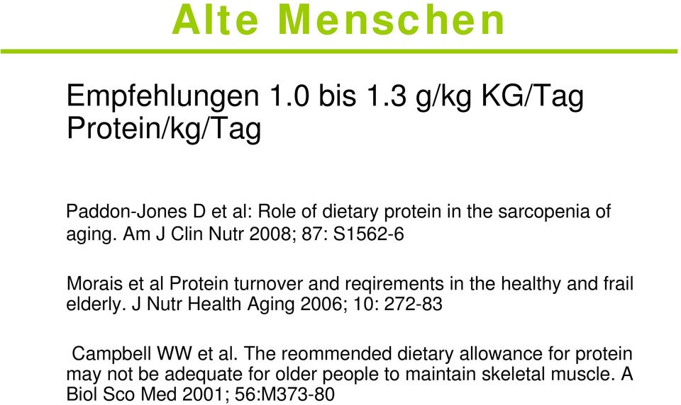 Am J Clin Nutr 2008; 87: S1562-6 Morais et al Protein turnover and reqirements in the healthy and frail elderly.