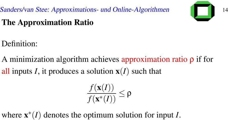 approximation ratio ρ if for all inputs I, it produces a solution x(i)