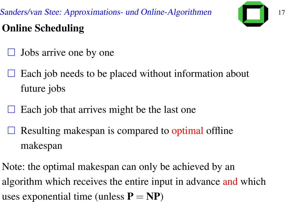 Resulting makespan is compared to optimal offline makespan Note: the optimal makespan can only be
