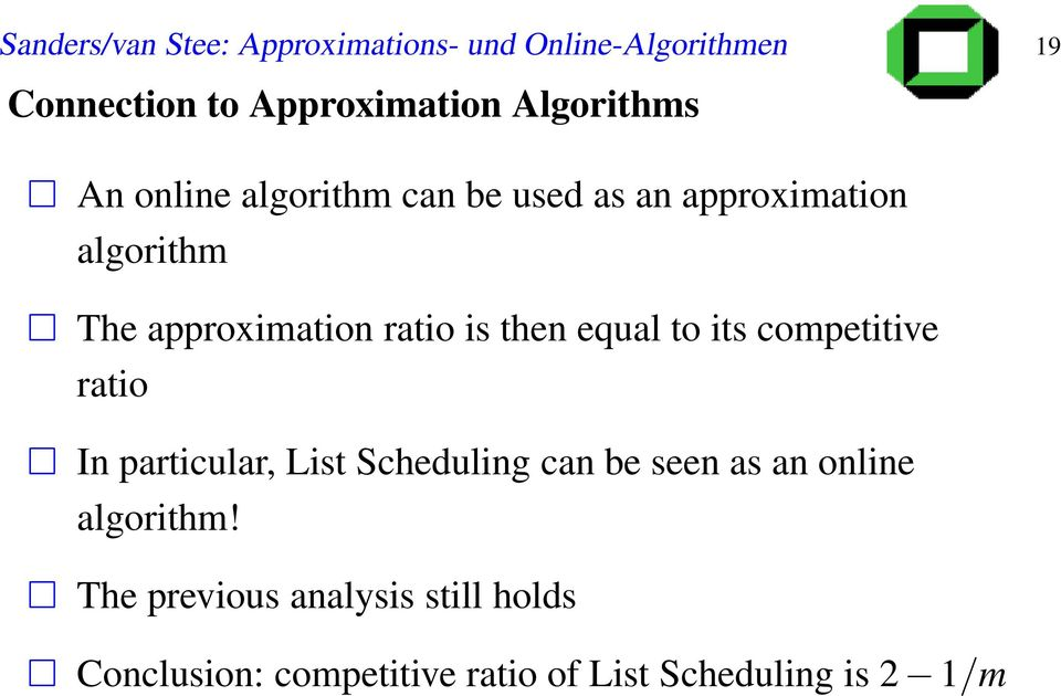 ratio is then equal to its competitive ratio In particular, List Scheduling can be seen as an