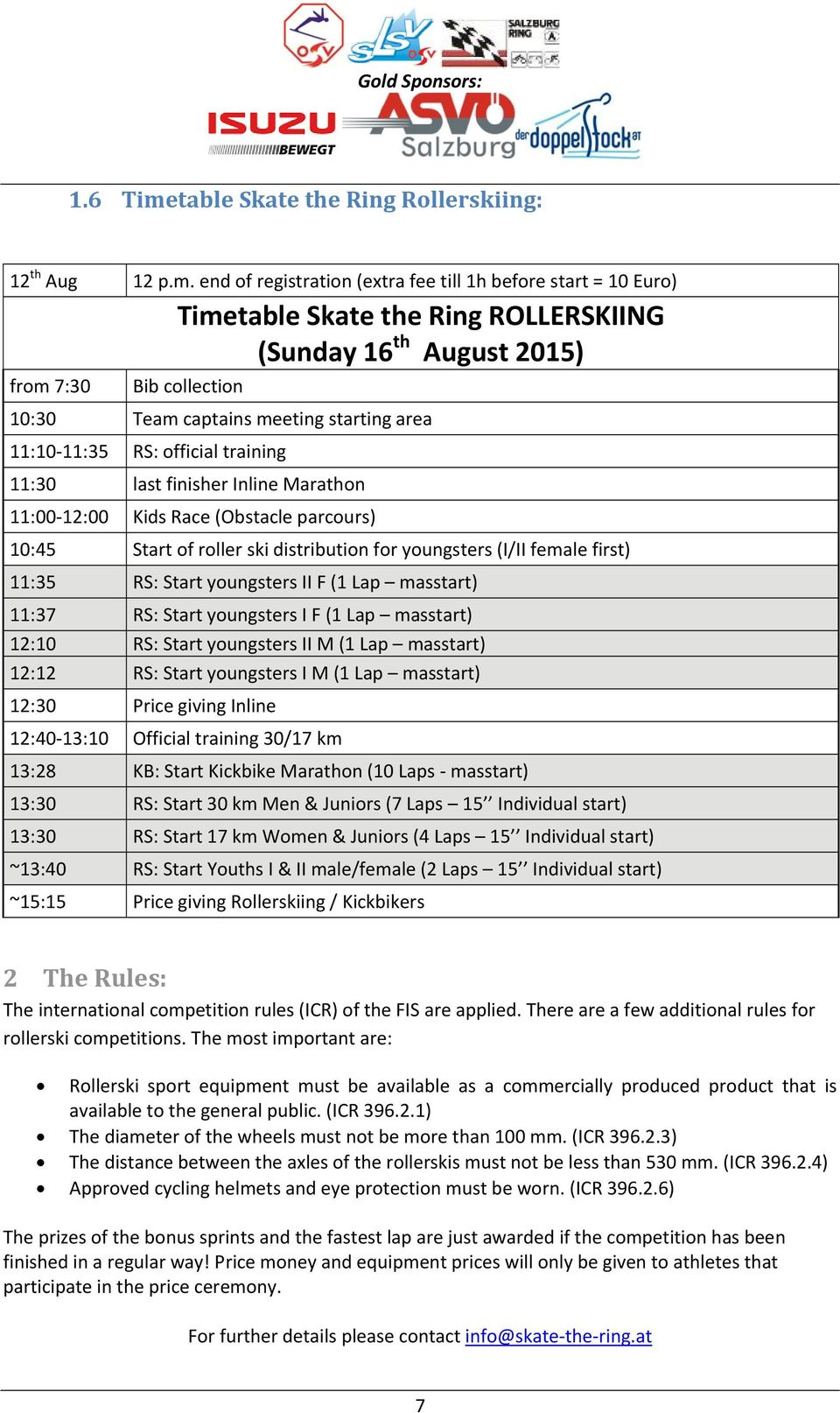 end of registration (extra fee till 1h before start = 10 Euro) Timetable Skate the Ring ROLLERSKIING (Sunday 16 th August 2015) from 7:30 Bib collection 10:30 Team captains meeting starting area