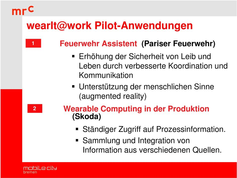 der menschlichen Sinne (augmented reality) 2 Wearable Computing in der Produktion (Skoda)
