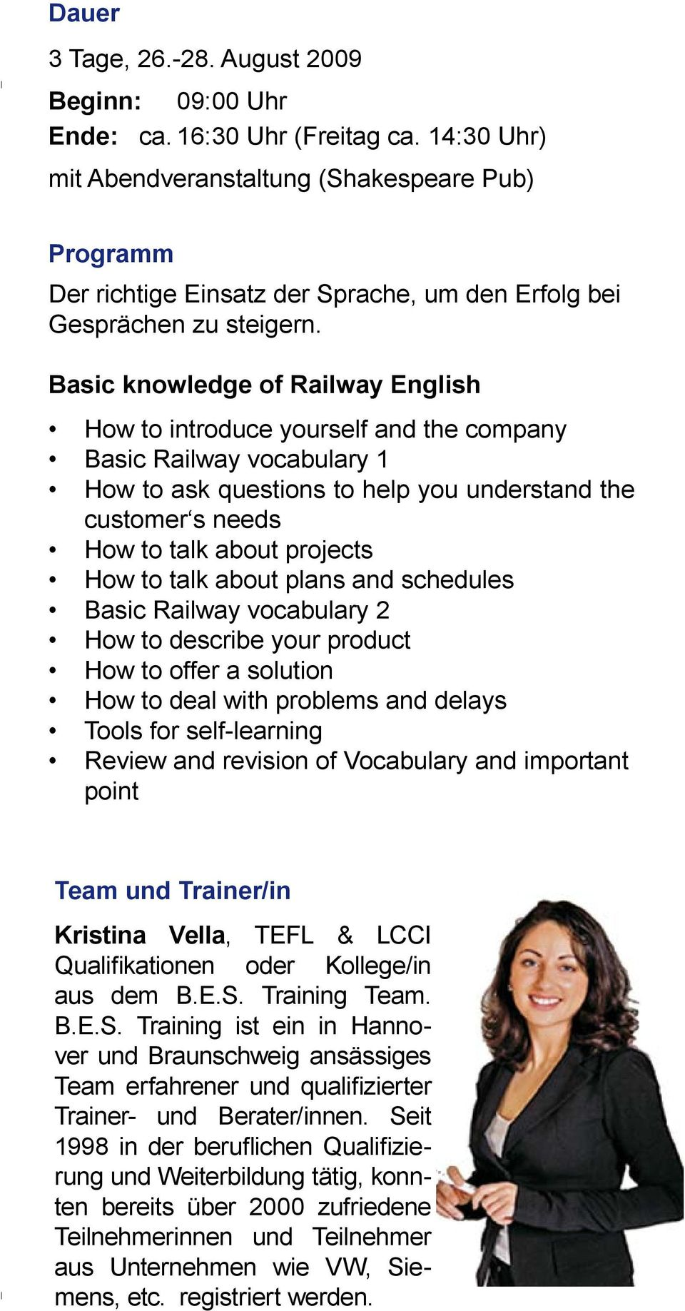 Basic knowledge of Railway English How to introduce yourself and the company Basic Railway vocabulary 1 How to ask questions to help you understand the customer s needs How to talk about projects How