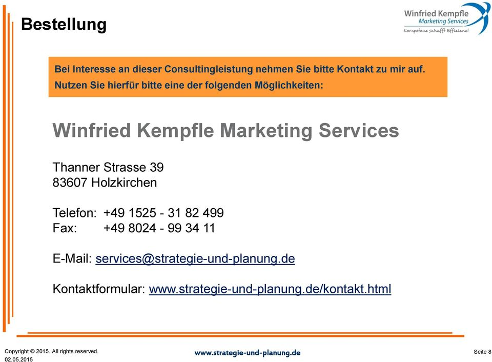 Marketing Services Thanner Strasse 39 83607 Holzkirchen Telefon: +49 1525-31 82 499 Fax: