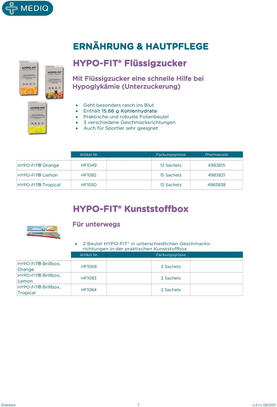 Packungsgrösse Pharmacode HYPO-FIT Orange HF1049 12 Sachets 4983815 HYPO-FIT Lemon HF1082 15 Sachets 4983821 HYPO-FIT Tropical HF1050 12 Sachets 4983838 HYPO-FIT Kunststoffbox Für unterwegs