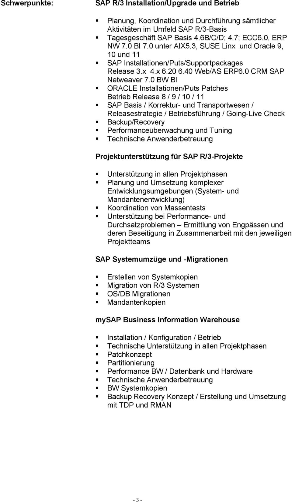 0 BW BI ORACLE Installationen/Puts Patches Betrieb Release 8 / 9 / 10 / 11 SAP Basis / Korrektur- und Transportwesen / Releasestrategie / Betriebsführung / Going-Live Check Backup/Recovery