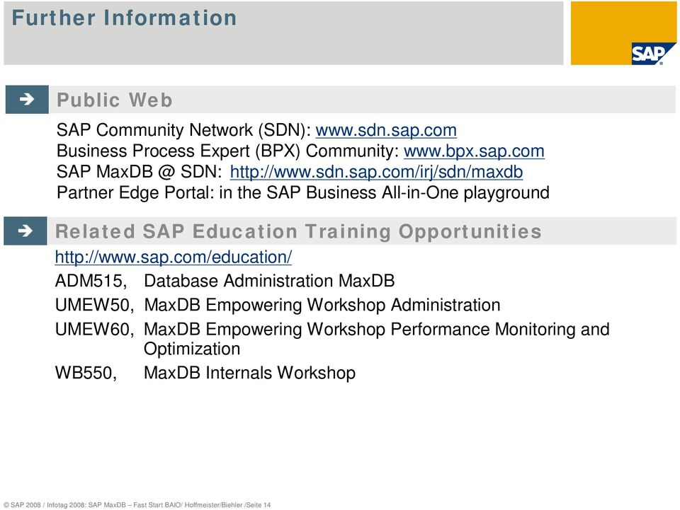 com/irj/sdn/maxdb Partner Edge Portal: in the SAP Business All-in-One playground Related SAP Education Training Opportunities http://www.sap.