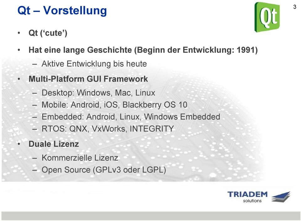 Mobile: Android, ios, Blackberry OS 10 Embedded: Android, Linux, Windows Embedded