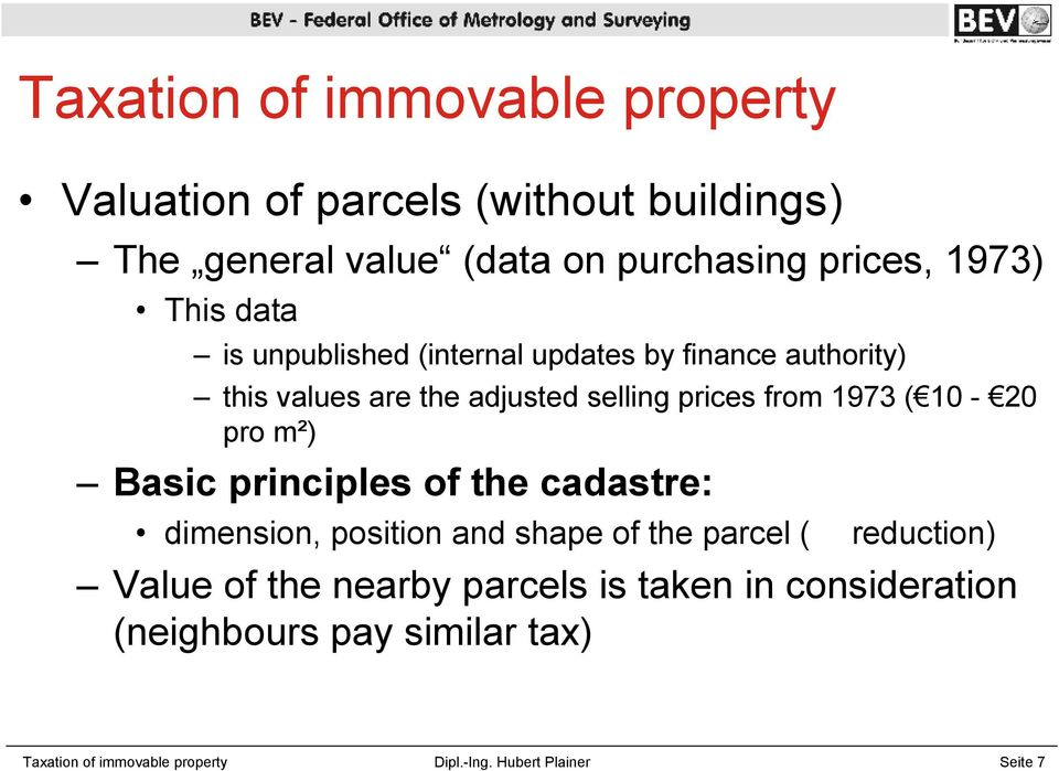 10-20 pro m²) Basic principles of the cadastre: dimension, position and shape of the parcel ( reduction) Value of the nearby