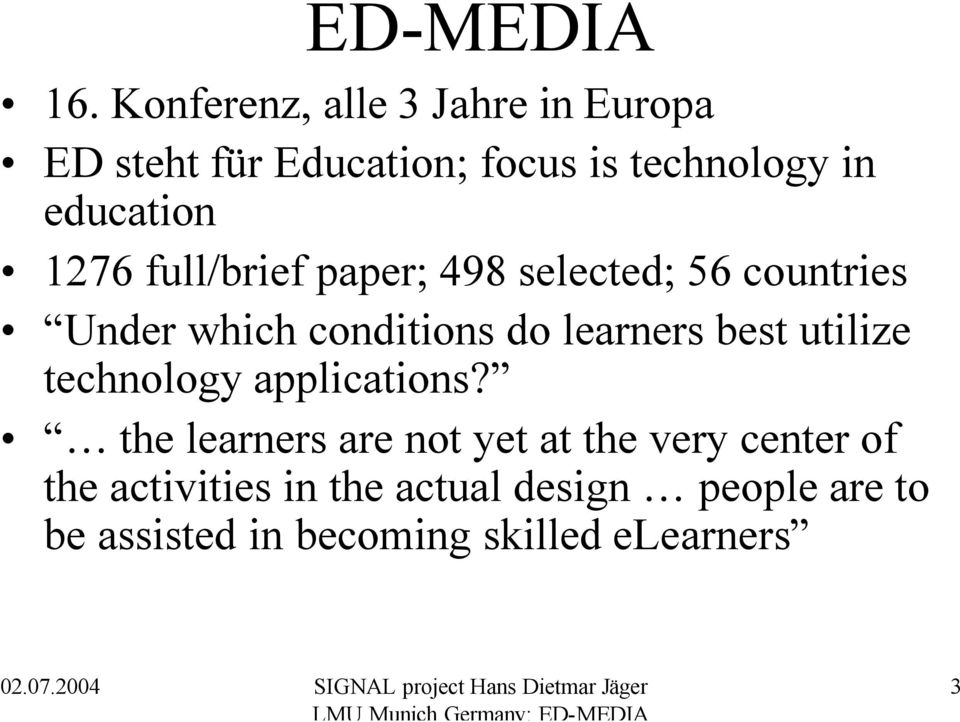 full/brief paper; 498 selected; 56 countries Under which conditions do learners best utilize