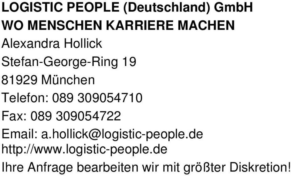 309054710 Fax: 089 309054722 Email: a.hollick@logistic-people.