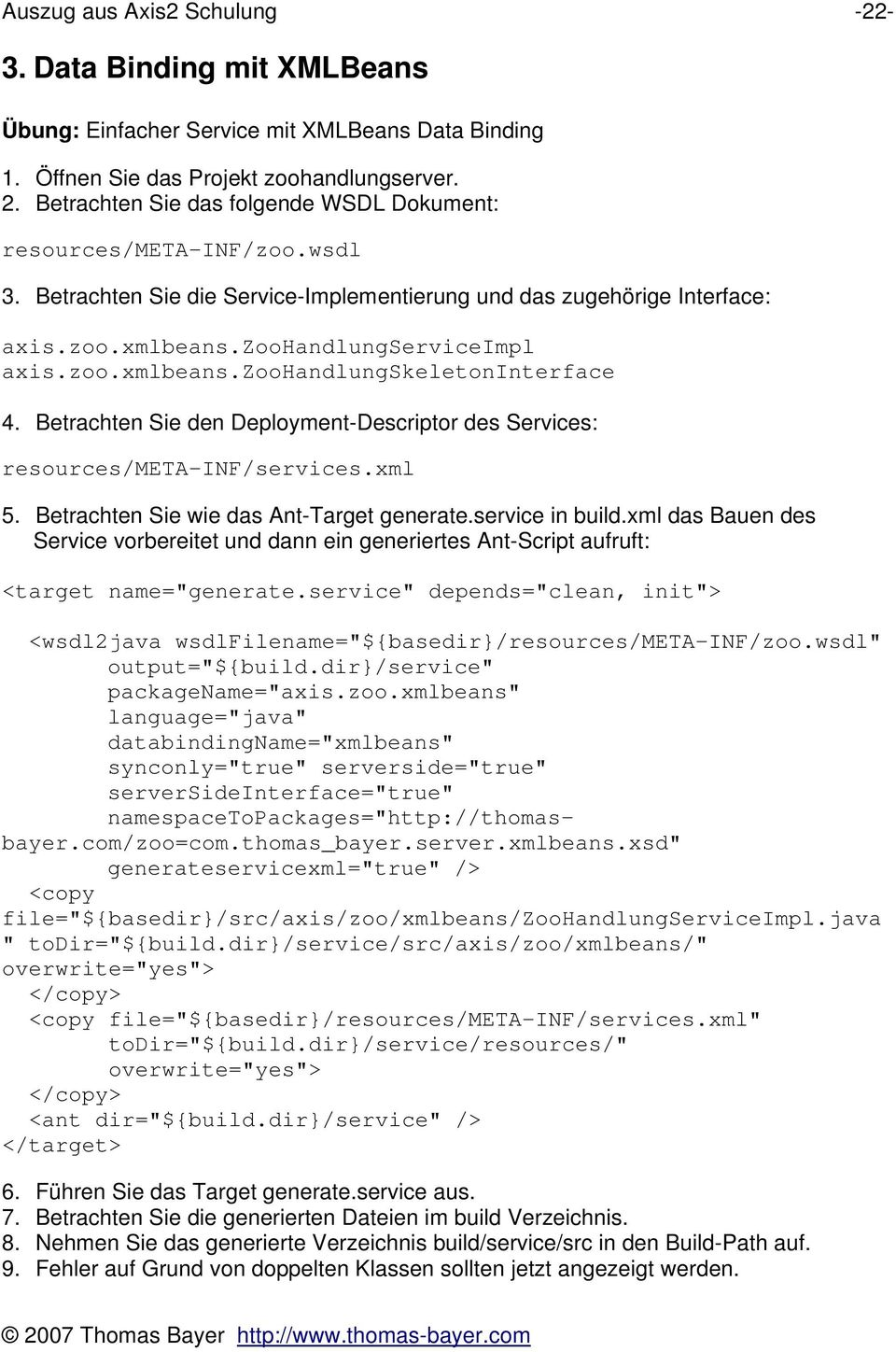 Betrachten Sie den Deployment-Descriptor des Services: resources/meta-inf/services.xml 5. Betrachten Sie wie das Ant-Target generate.service in build.