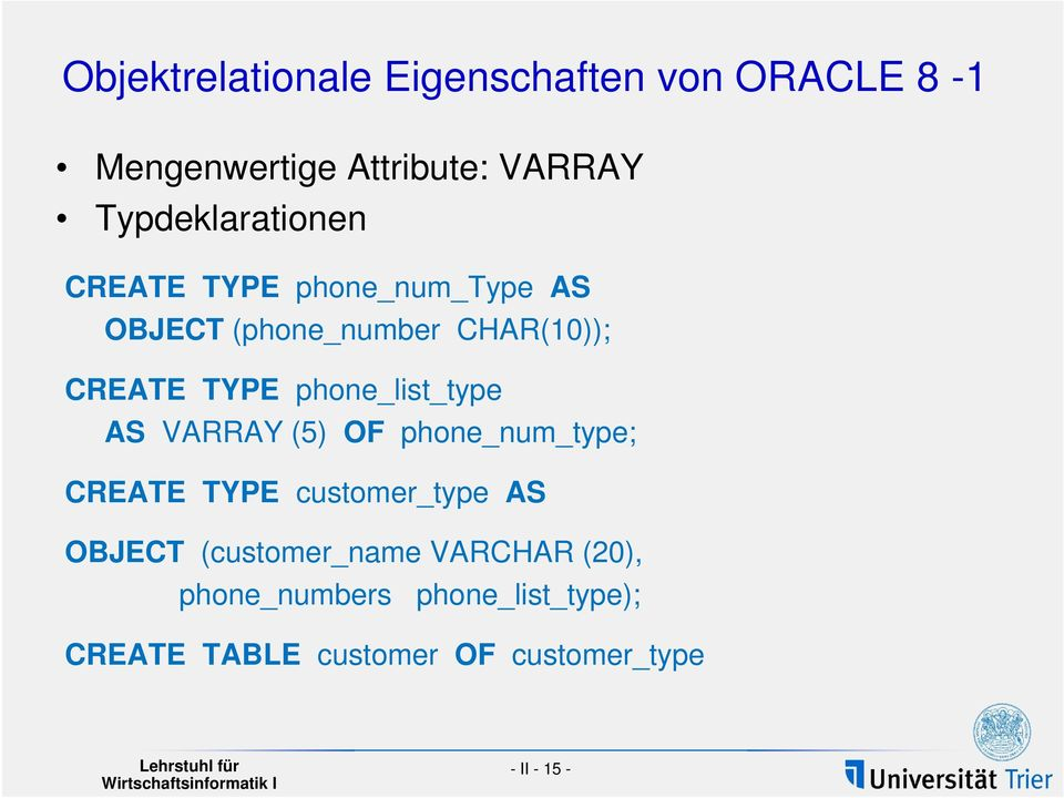 phone_list_type AS VARRAY (5) OF phone_num_type; CREATE TYPE customer_type AS OBJECT