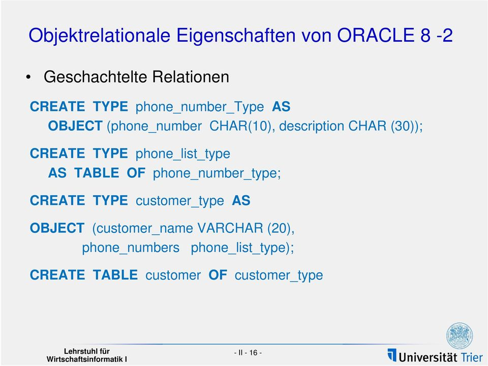 phone_list_type AS TABLE OF phone_number_type; CREATE TYPE customer_type AS OBJECT