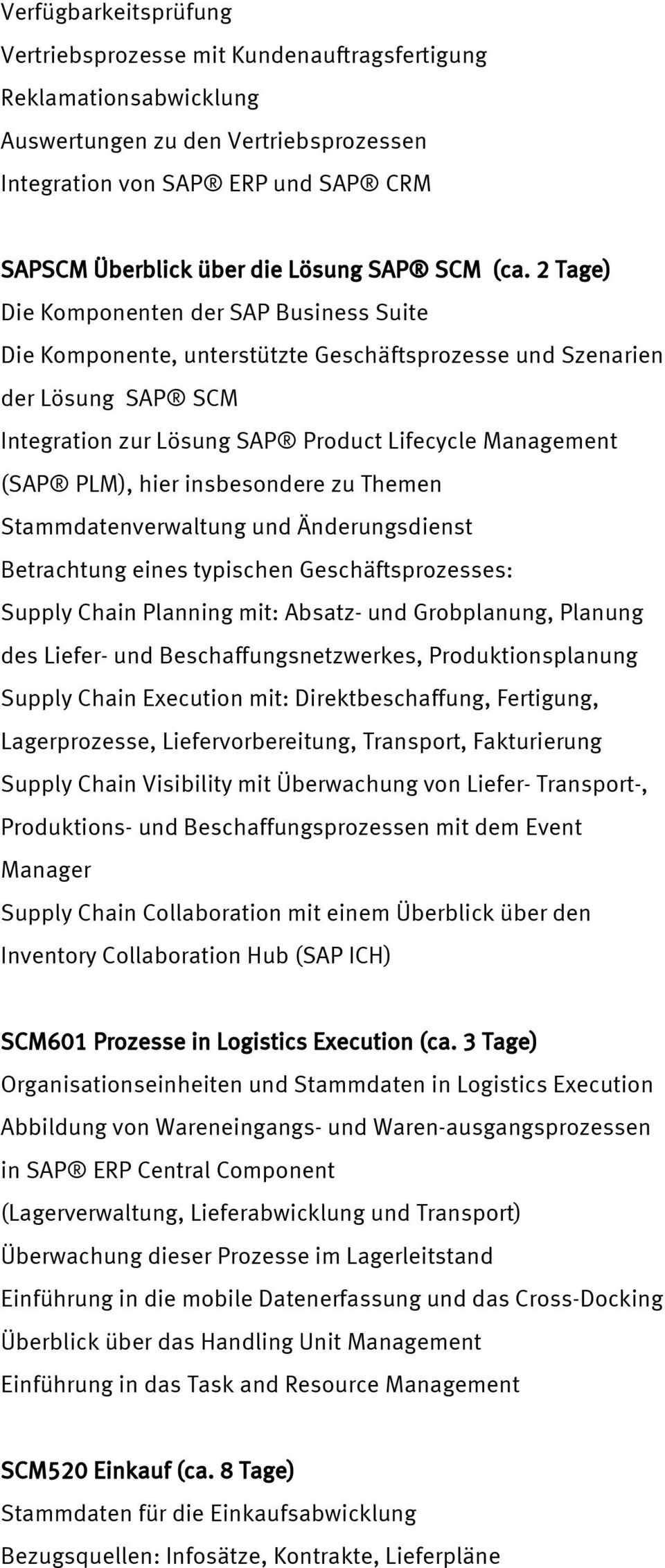 2 Tage) Die Komponenten der SAP Business Suite Die Komponente, unterstützte Geschäftsprozesse und Szenarien der Lösung SAP SCM Integration zur Lösung SAP Product Lifecycle Management (SAP PLM), hier