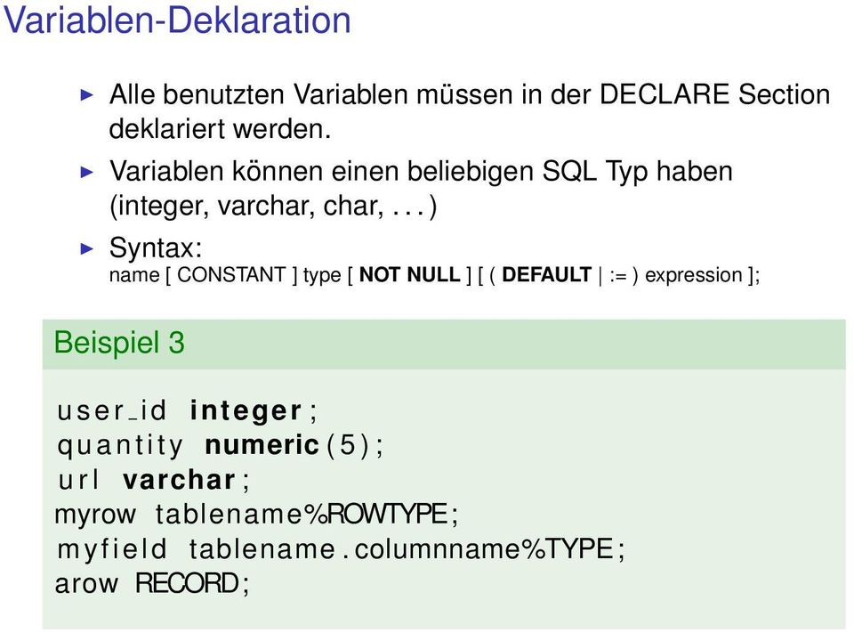 .. ) Syntax: name [ CONSTANT ] type [ NOT NULL ] [ ( DEFAULT := ) expression ]; Beispiel 3 u s e r i d