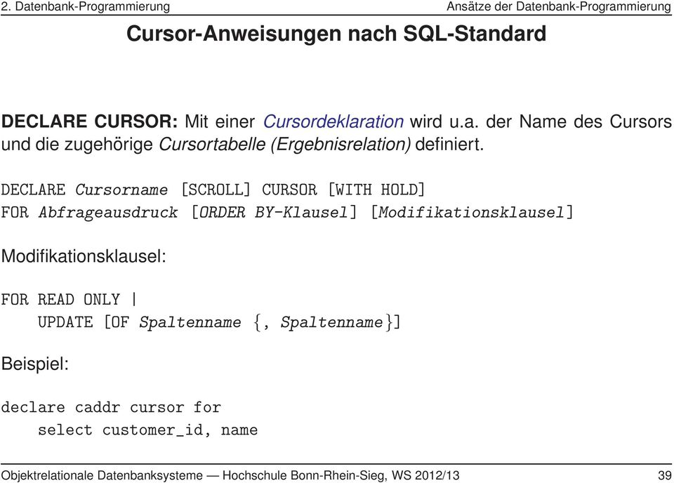 Modifikationsklausel: FOR READ ONLY UPDATE [OF Spaltenname {, Spaltenname}] Beispiel: declare caddr cursor for select